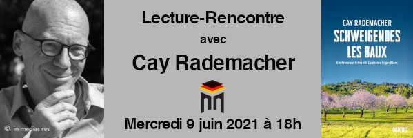 À ne pas manquer : Mercredi 9 juin 2021 à 18h – Lecture-Rencontre avec Cay Rademacher