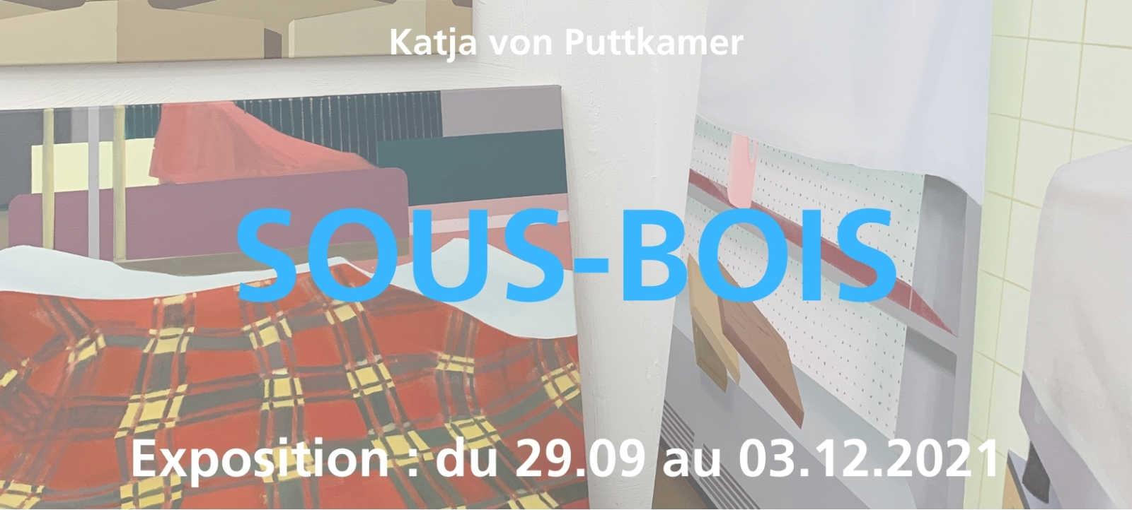 Du 29 septembre au 3 décembre 2021 : Exposition Katja Von Puttkamer – Sous-Bois